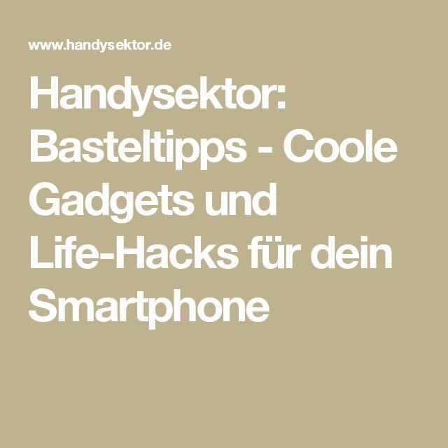 Handysektor: Basteltipps - Coole Gadgets und Life-Hacks für dein Smartphone