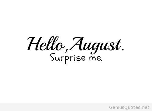 Hello august surprise me saying