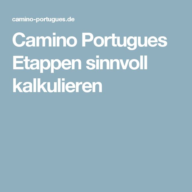 Camino Portugues Etappen sinnvoll kalkulieren