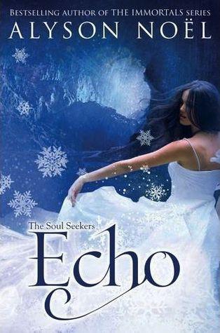 Cover Reveal: Echo (Soul Seekers, #2) by Alyson Noel. Coming 11/13/12