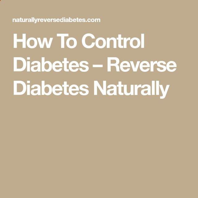 How To Control Diabetes – Reverse Diabetes Naturally