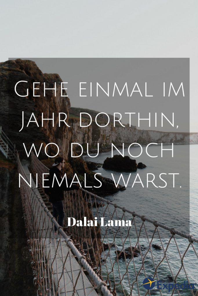 Gehe Einmal Im Jahr Dorthin Wo Du Noch Niemals Warst Dalai Lama Reisezitate Inspiration Und Worte