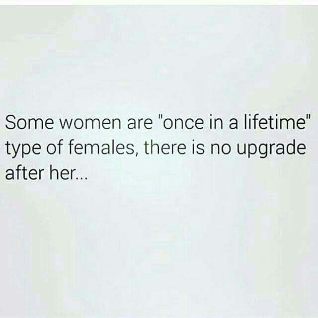 Once in a lifetime typ of females....