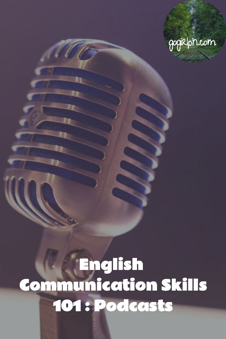 English Communication Skills 101 : Podcasts http://gogirlph.com/english-communication-skills-podcasts/