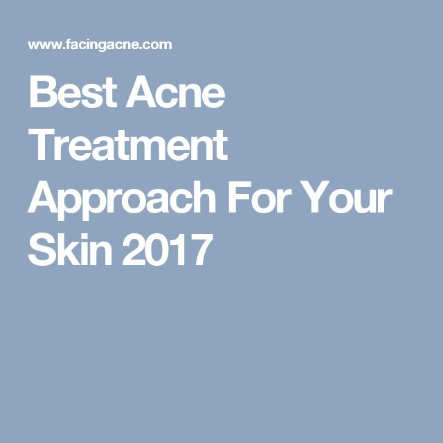 Best Acne Treatment Approach For Your Skin 2017