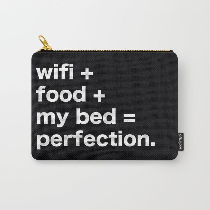 Buy wifi + food + my bed = perfection Carry-All Pouch fashion female woman girl women designer teens tote cute messenger purses beautiful cool idea bag designer teens tote cute messenger purses beautiful cool idea bag quote quotes sayings funny sarcasm sarcastic