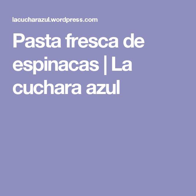 Pasta fresca de espinacas | La cuchara azul