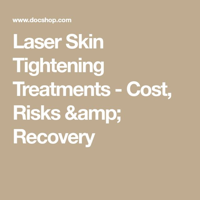 Laser Skin Tightening Treatments - Cost, Risks & Recovery