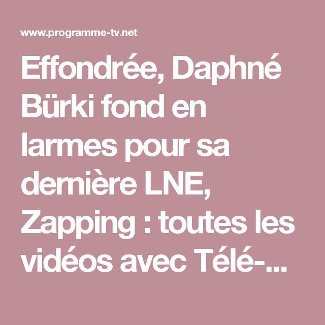 Effondrée, Daphné Bürki fond en larmes pour sa dernière LNE, Zapping : toutes les vidéos avec Télé-Loisirs