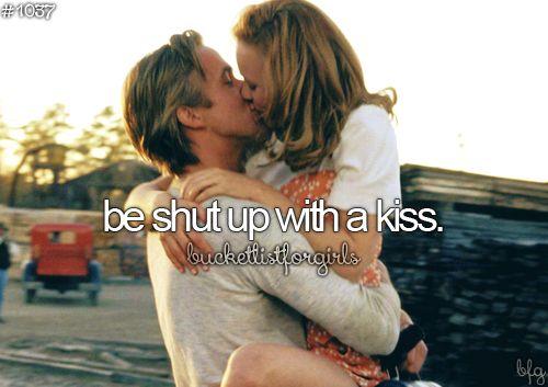 be shut up with a kiss #bucketlist