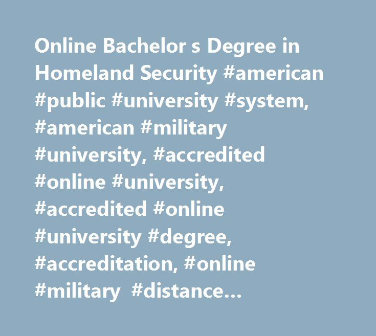 Online Bachelor s Degree in Homeland Security #american #public #university #system, #american #military #university, #accredited #online #university, #accredited #online #university #degree, #accreditation, #online #military #distance #learning, #amu, #online #degree #programs, #online #university #degree #programs, #online #education, #online #university, #online #distance #learning #university, #army #distance #learning, #military #university, #military #studies, #military #tuition…
