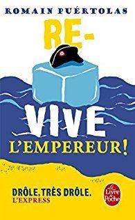 Re-vive l'Empereur ! par Romain Puértolas   Napoléon est repêché en parfait état de conservation dans les eaux de la mer du Nord, puis décongelé... Il revient à point nommé pour sauver le monde de la menace djihadiste...