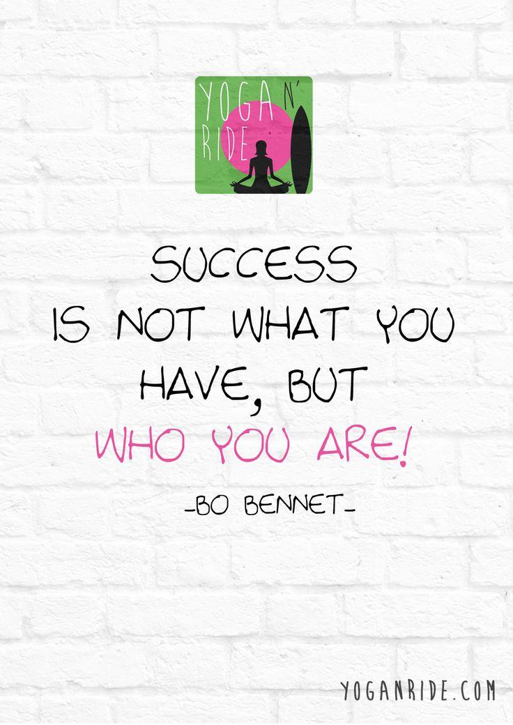 Il successo non dipende da ciò che hai ma da chi sei. Bo Bennet www.yoganride.com