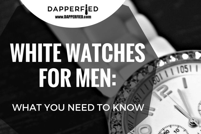 White Watches for Men: What You Need to Know. - http://www.dapperfied.com/white-watches-for-men/