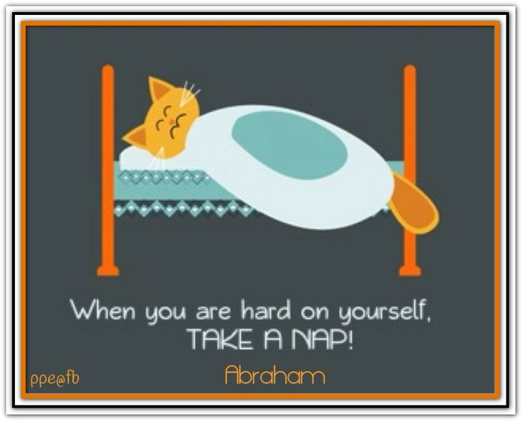 When you are hard on yourself, take a nap! Abraham-Hicks Quotes (AHQ2429)