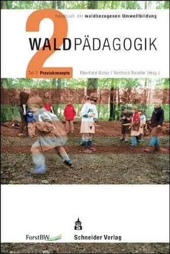 Waldpädagogik Teil 2 Praxiskonzepte: Handbuch der ...