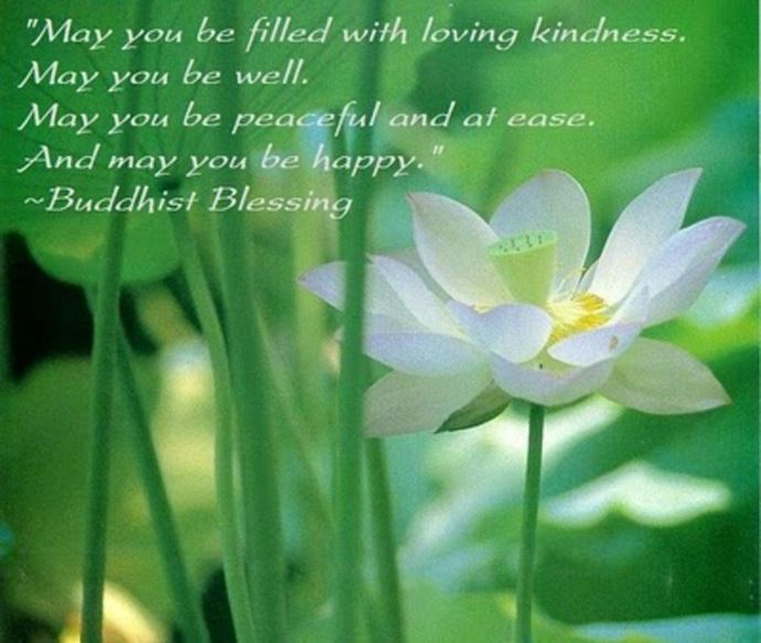 """May you be filled with loving kindness. May you be well. May you be peaceful and at ease. And may you be happy."" ~Buddhist Blessing ..*"