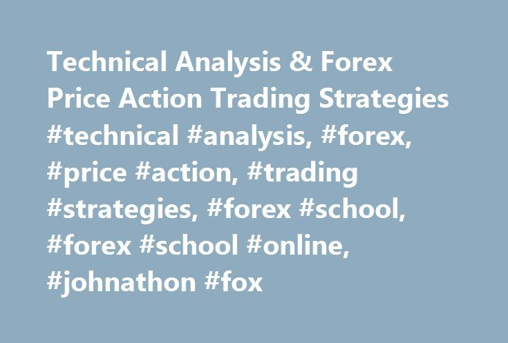 Technical Analysis & Forex Price Action Trading Strategies #technical #analysis, #forex, #price #action, #trading #strategies, #forex #school, #forex #school #online, #johnathon #fox http://pittsburgh.remmont.com/technical-analysis-forex-price-action-trading-strategies-technical-analysis-forex-price-action-trading-strategies-forex-school-forex-school-online-johnathon-fox/  # You don't have to go through that same journey, making the same mistakes and banging your head against the same walls…