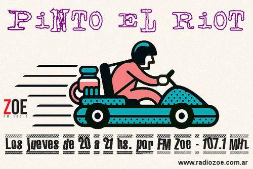 PINTO EL RIOT : Sigue el show. Puro azar radiofonico! Todos los jueves de 20 a 21 hs. por Radio Zoe en el 107.1 MHz de tu dial o por internet en www.radiozoe.com.ar Podes dejar mensajes en la pagina de Facebook del programa https://www.facebook.com/pintoelriot o llamar al telefono de linea de la radio 2055-6292   pintoelriot