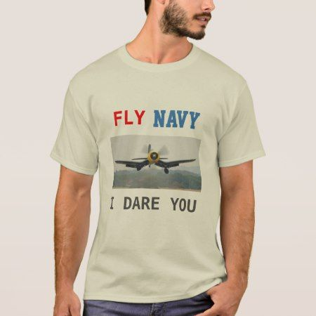 Fly Navy- F4U Corsair T-Shirt Fly Navy, I Dare You with an F4U-Corsair from WW-2 era