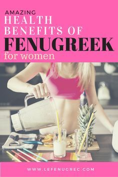 Discover the health benefits of fenugreek for women : Improve breastfeeding, reduces risk of diabetes, lose weight, improve your sex…