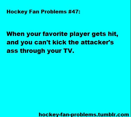 Hockey Fan Problems // Oh it's so true. And this applies to the entire team, not just your favorite player.