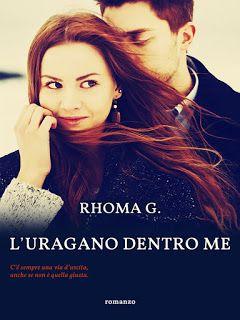 """Leggere Romanticamente e Fantasy: Recensione """"L'Uragano dentro me"""" di Rhoma G."""