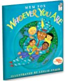Lesson plan for Whoever You Are by Mem Fox. This story celebrates those external and internal qualities that make us different and the same. This is seen through the book's vivid illustrations of children all over the world who exhibit different customs, languages, food, homes and schools. The story reaffirms the idea that even though we may appear different we share a common bond of joy and pain.