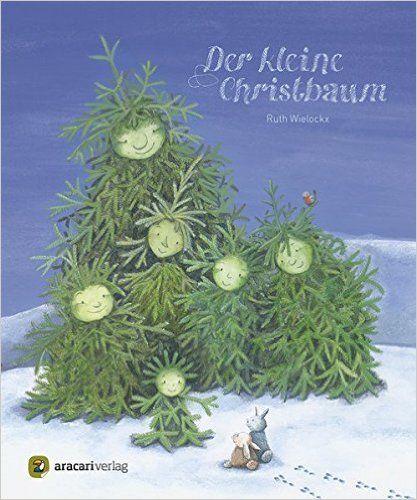 Der kleine Christbaum (Es weihnachtet sehr): Amazon.de: Ruth Wielockx: Bücher