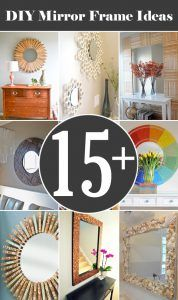 15+ Creative DIY Mirror Frame Ideas            A mirror is a wonderful asset when decorating a house. They look great on every wall in every room. They are functional and placed strategically they can visually enlarge a space. Decorative mirrors do double duty as gorgeous pieces of art. Here...