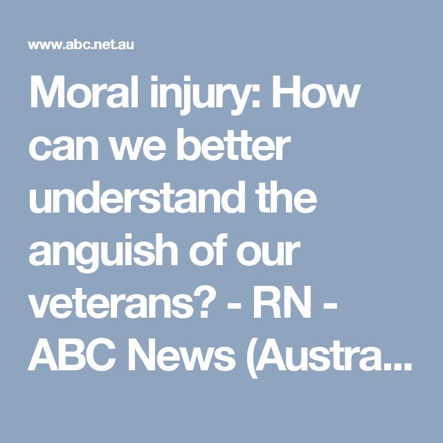 Moral injury: How can we  better understand the anguish of our veterans? - RN - ABC News (Australian Broadcasting Corporation)