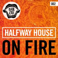 Halfway House - On Fire (Original Mix) [OUT NOW!] by Banzai Recs on SoundCloud