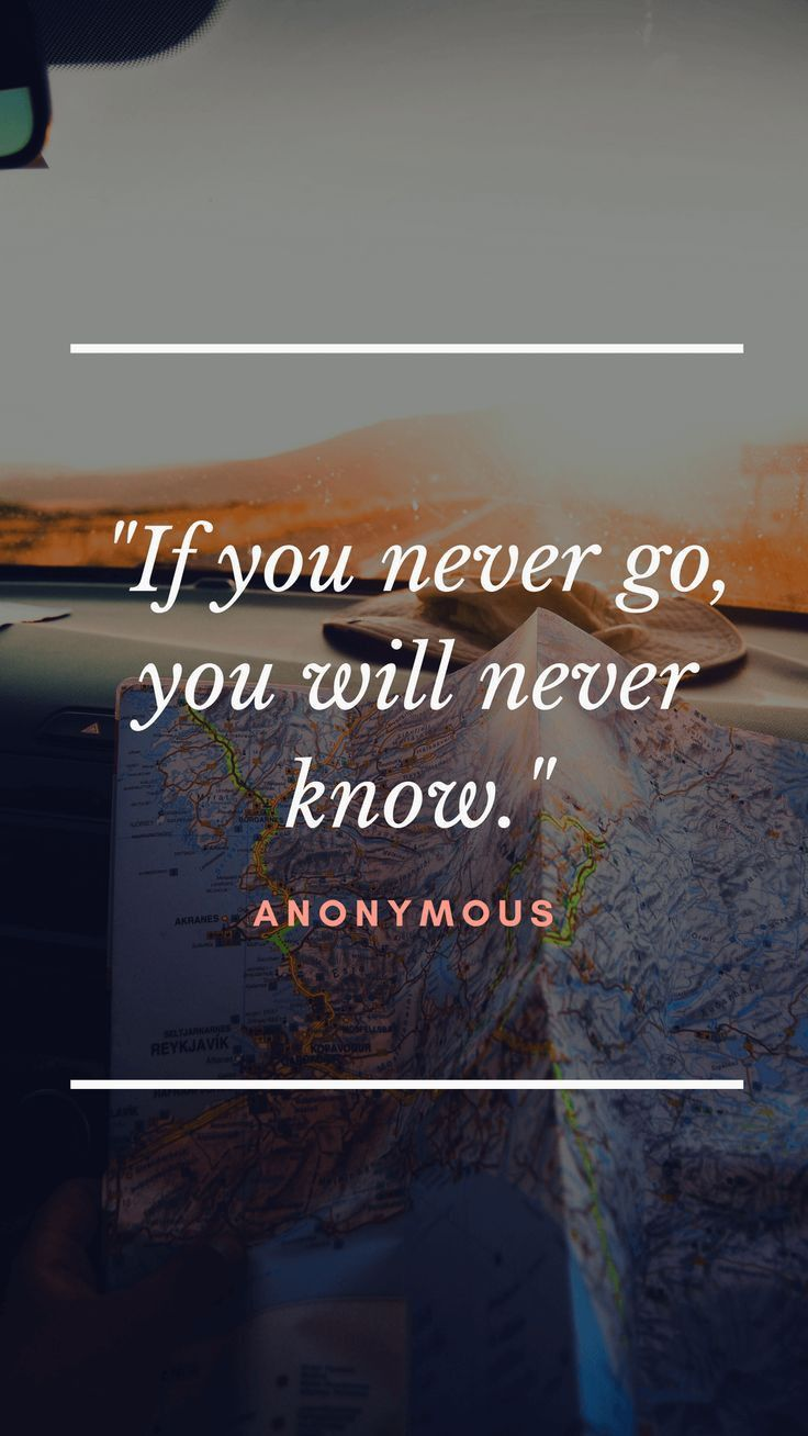 If You Never Go You Will Never Know Solo Travel Quotes Best Travel Quotes Travel Quotes