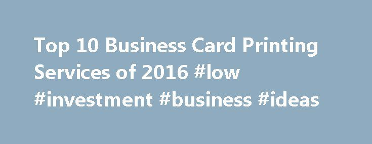 Top 10 Business Card Printing Services of 2016 #low #investment #business #ideas http://business.remmont.com/top-10-business-card-printing-services-of-2016-low-investment-business-ideas/  #business card printing # Business Card Printing Reviews Why Use Online Business Card Printing? The top performers in our review are Elite Flyers. the Gold Award winner; Jukebox Print. the Silver Award winner; and 4Over4. the Bronze Award winner. Here's more on choosing a service to meet your needs, along…