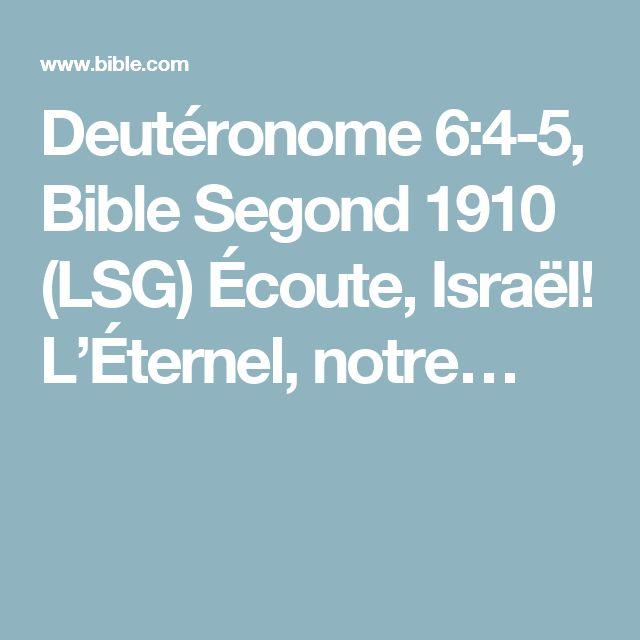 Deutéronome 6:4-5, Bible Segond 1910 (LSG) Écoute, Israël! L'Éternel, notre…