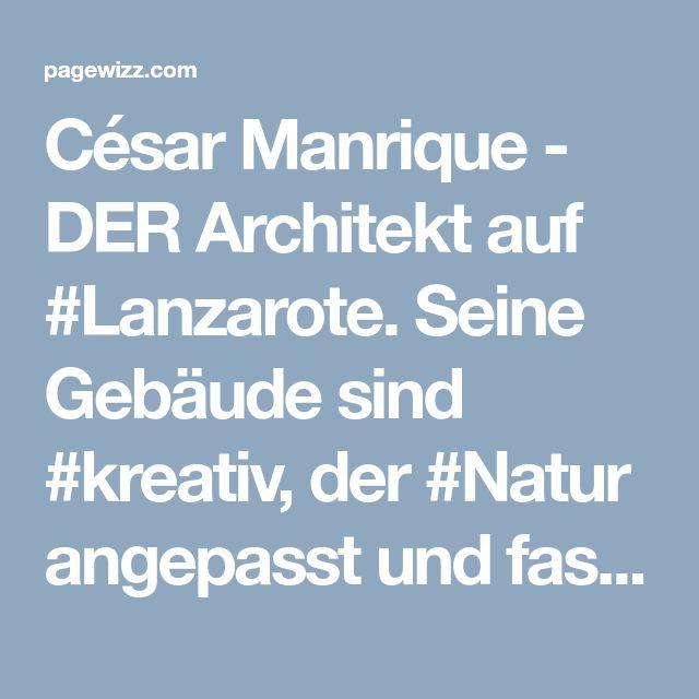 César Manrique - DER Architekt auf #Lanzarote. Seine Gebäude sind #kreativ, der #Natur angepasst und faszinierend. Überzeugt Euch selbst... #Geschichten #Lebenswerk #Architektur