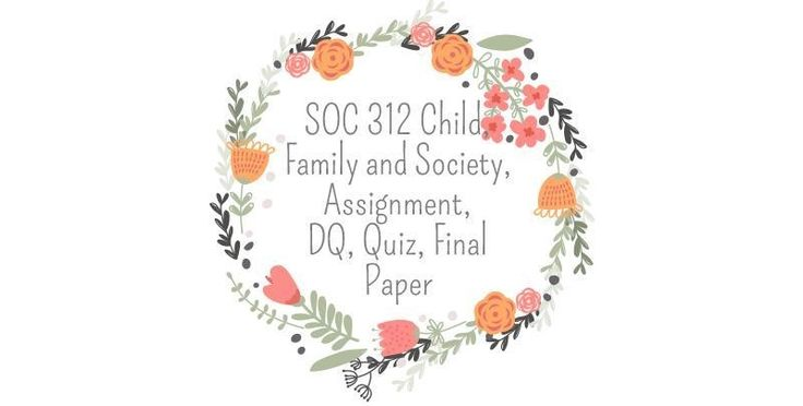 SOC 312 Child, Family and Society Week 1 to 5==============================SOC 312 Week 1 DQ 1, Bronfenbrenner's Ecological ModelSOC 312 Week 1 DQ 2, Agents of SocializationSOC 312 Week 1 Journal: SocializationSOC 312 Week 1 Quiz (Two Sets)----------------------------------------------------SOC 312