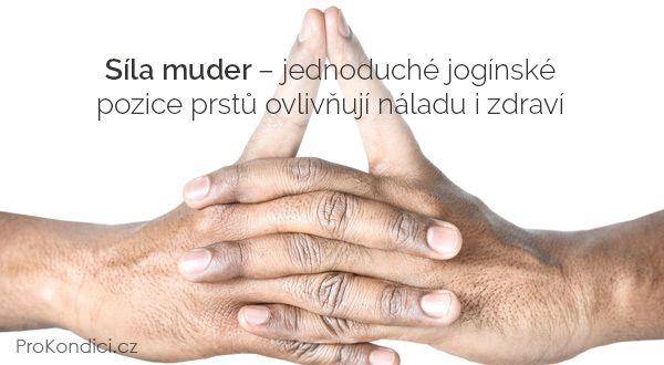 Síla muder – jednoduché jogínské pozice prstů ovlivňují náladu i zdraví | ProKondici.cz