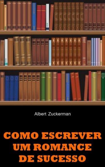 Download Como Escrever Um Romance de Sucesso -  Albert Zuckerman em ePUB mobi e pdf