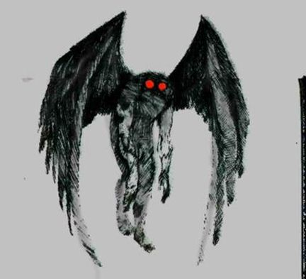 Mothman...a legendary creature reportedly seen in the Point Pleasant area of West Virginia from 15 November 1966 to 15 December 1967.   Mothman was introduced to a wider audience by Gray Barker in 1970, later popularized by John Keel in his 1975 book The Mothman Prophecies, claiming that Mothman was related to a wide array of supernatural events in the area and the collapse of the Silver Bridge. The 2002 film The Mothman Prophecies, starring Richard Gere, was based on Keel's book.