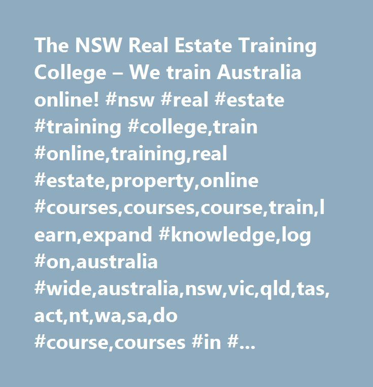 The NSW Real Estate Training College – We train Australia online! #nsw #real #estate #training #college,train #online,training,real #estate,property,online #courses,courses,course,train,learn,expand #knowledge,log #on,australia #wide,australia,nsw,vic,qld,tas,act,nt,wa,sa,do #course,courses #in #real #estate,property #management,real #estate,new #career,career,real #estate #career,certificate #of #registration,salesperson #certificate,licence,license,cpd #courses,real #estate #license,agent…