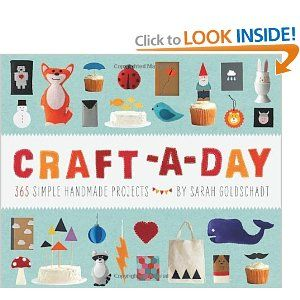 Craft-a-Day: 365 Simple Handmade Projects: Sarah Goldschadt: 9781594745959: Amazon.com: Books