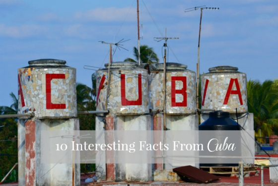 10 Interesting Facts About Cuba - Green With Renvy | Green With Renvy