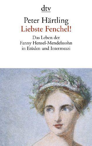 Liebste Fenchel!: Das Leben der Fanny Hensel-Mendelssohn in Etüden und Intermezzi von Peter Härtling http://www.amazon.de/dp/3423141956/ref=cm_sw_r_pi_dp_9AGtvb131RDXV