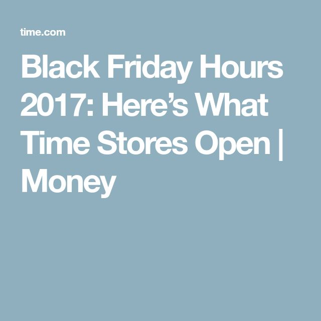 Black Friday Hours 2017: Here's What Time Stores Open | Money