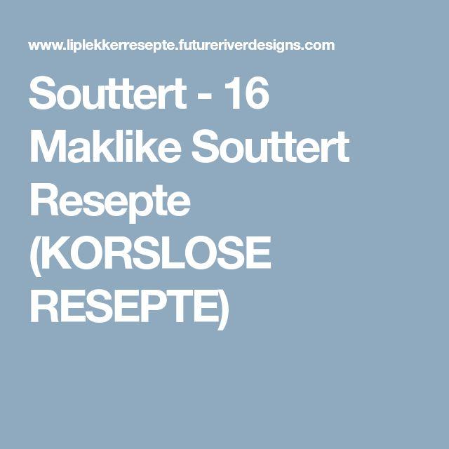 Souttert - 16 Maklike Souttert Resepte (KORSLOSE RESEPTE)