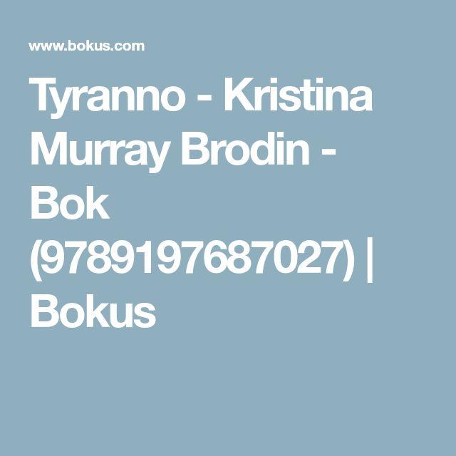 Tyranno - Kristina Murray Brodin - Bok (9789197687027) | Bokus