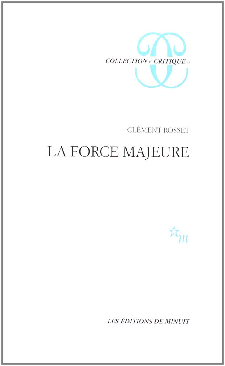 Clément Rosset   Joyful Cruelty: Toward a Philosophy of the Real [La Force Majeure] (1988)