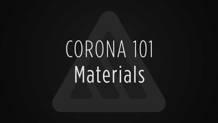 Corona 101: Materials