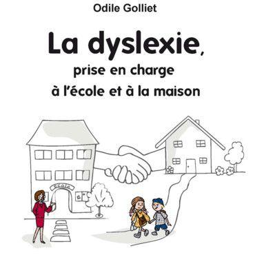 La dyslexie, prise en charge à l'école et à la maison par Odile Golliet